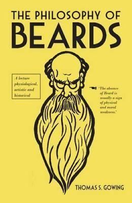 The Philosophy of Beards by Thomas S. Gowing 9780712357661 (Hardback, 2014)