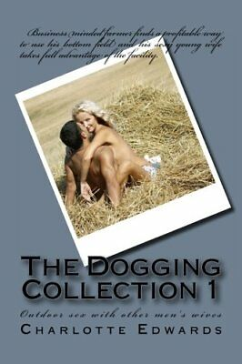 The Dogging Collection 1: Outdoor sex with other men's wives