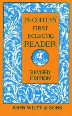 McGuffey's First Eclectic Reader by William Holmes McGuffey 9780471288893