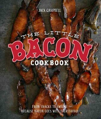 The Little Bacon Cookbook: From Starters to Sweets - Because Ba... 9781925418132