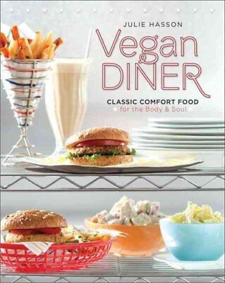 Vegan Diner Classic Comfort Food for the Body and Soul 9780762437849