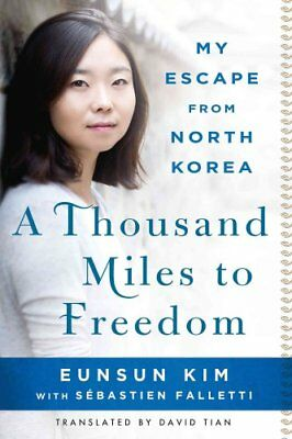 A Thousand Miles to Freedom My Escape From North Korea 9781250092847
