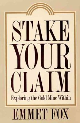 Stake Your Claim Exploring the Gold Mine within by Emmet Fox 9780062505378