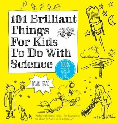 101 Brilliant Things For Kids to do With Science by Dawn Isaac 9780857833839