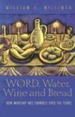 Word, Water, Wine, and Bread by William H. Willimon 9780817008581