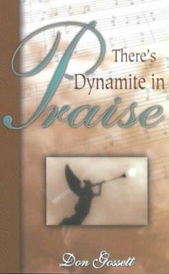 There's Dynamite in Praise by Don Gossett 9780883686447 (Paperback, 2001)