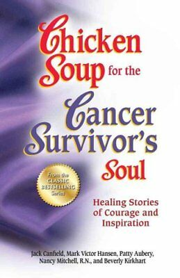 Chicken Soup for the Cancer Survivor's Soul Healing Stories of ... 9781623610395