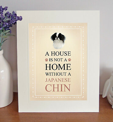 Japanese Chin 8 x 10 Free Standing A HOUSE IS NOT A HOME Picture 10x8 Dog Print