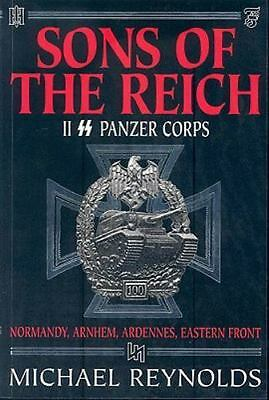 Sons of the Reich: The History of II Panzer Corps by Michael Frank Reynolds...
