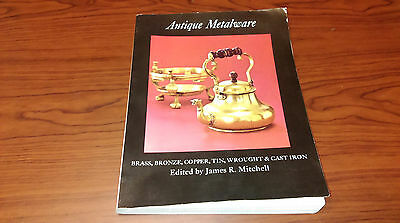 Antique Metalware Brass, Bronze, Copper, Tin, Wrought and Cast Iron 1976 1ST ED!