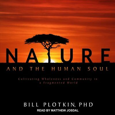 Nature and the Human Soul Cultivating Wholeness and Community i... 9781541419612