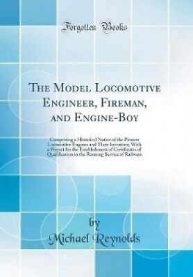 The Model Locomotive Engineer, Fireman, and Engine-Boy: Comprising a