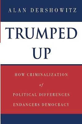 Trumped Up: How Criminalization of Political Differences Endangers Democracy