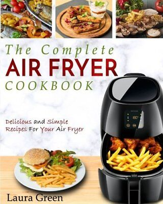 Air Fryer Cookbook: The Complete Air Fryer Cookbook – Delicious and Simple For