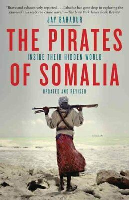 The Pirates of Somalia Inside Their Hidden World by Jay Bahadur 9780307476562