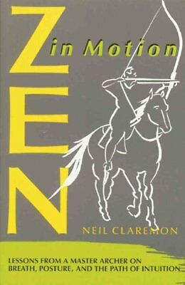 ZEN in Motion Lessons from a Master Archer on Breath, Posture a... 9780892813612
