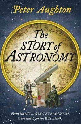 The Story of Astronomy by Peter Aughton 9780857385987 (Paperback, 2011)
