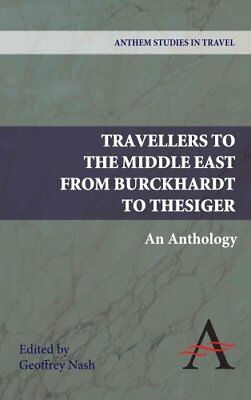 Travellers to the Middle East from Burckhardt to Thesiger An An... 9780857283931