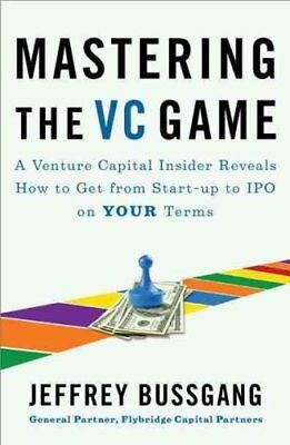 Mastering The Vc Game A Venture Capital Insider Reveals How to ... 9781591844440