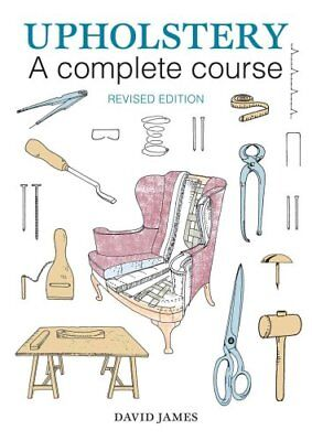 Upholstery: A Complete Course by David James 9781784941253 (Paperback, 2016)