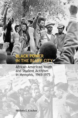 Black Power in the Bluff City African American Youth and Studen... 9781621901877