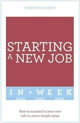 Starting A New Job In A Week How To Succeed In Your New Role In... 9781473609358