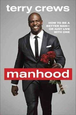 Manhood How to Be a Better Man or Just Live with One 9780804178051