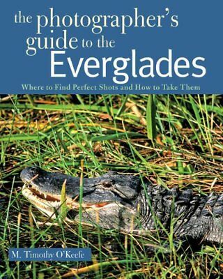 The Photographer's Guide to the Everglades Where to Find Perfec... 9780881508659