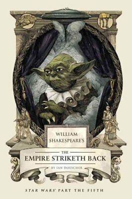 William Shakespeare's The Empire Striketh Back by Ian Doescher 9781594747151