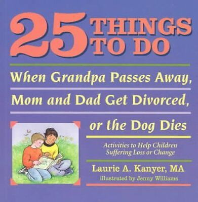 25 Things to Do When Grandpa Passes Away, Mom and Dad Get Divor... 9781884734533