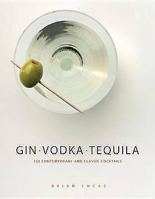 Gin, Vodka, Tequila: 150 Contemporary and Classic Cocktails by Brian Lucas...