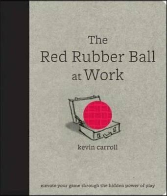 The Red Rubber Ball at Work: Elevate Your Game Through the Hidd... 9780071599443