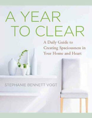 A Year to Clear 365 Lessons to Create Spaciousness in Your Home... 9781938289484