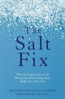The Salt Fix Why the Experts Got it All Wrong and How Eating Mo... 9780349417387