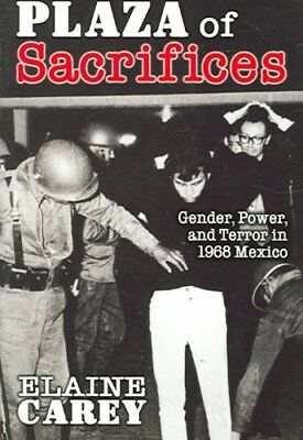 Plaza of Sacrifices Gender, Power, and Terror in 1968 Mexico 9780826335456