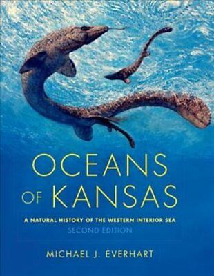 Oceans of Kansas, Second Edition: A Natural History of the Western Interior...