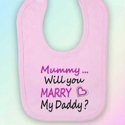 Marry my Daddy Embroidered Baby Bib Gift Mummy Proposal Marriage