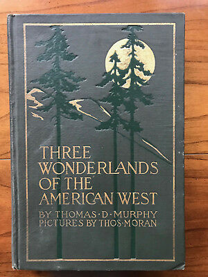 Three Wonderlands Of The American West by Thomas D Murphy-1919- Antq.  H/C Book