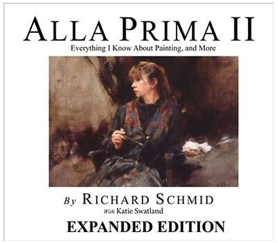 ALLA PRIMA II Everything I Know about Painting-and More by RICHARD SCHMID New PB