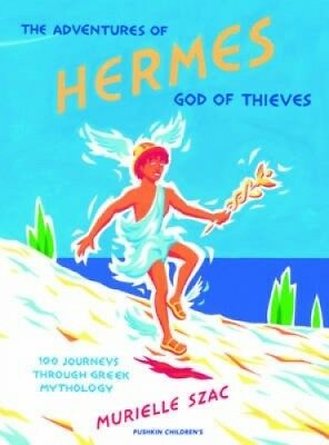 The Adventures of Hermes, God of Thieves: 100 Journeys through Greek Mythology.
