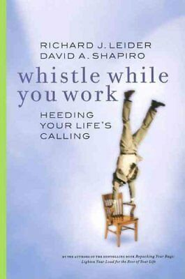 Whistle While You Work: Heeding Your Life's Calling by Richard J. Leid...