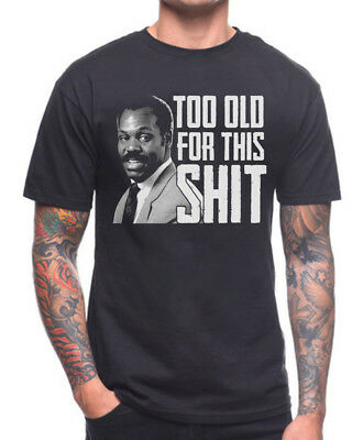 Too Old For This S*it T Shirt Danny Glover Lethal Weapon Cult Film Movie Quote