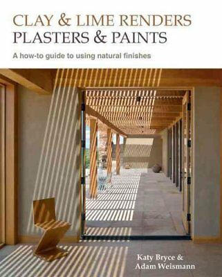 Clay and lime renders, plasters and paints A how-to guide to us... 9780857842695