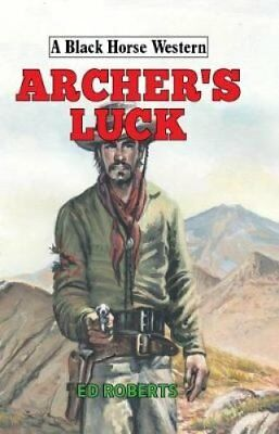 Archer's Luck by Ed Roberts (Hardback, 2017)