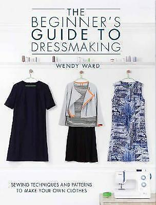 The Beginners Guide to Dressmaking - 9781446304945
