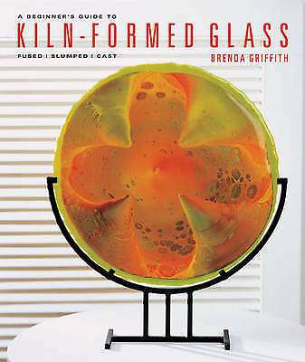 A Beginner's Guide to Kiln-Formed Glass - 9781454701224