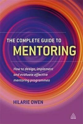 The Complete Guide to Mentoring: How to Design, Implement and Evaluate Effective