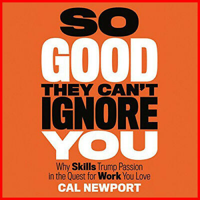 So Good They Can't Ignore You, By Cal Newport (Audio Book)