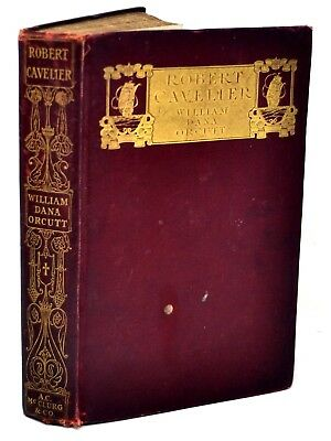 Antique Book Robert  Cavelier by William Dana Orcutt  1904 Illustrated First Ed.