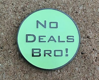 No Deals Bro ! Glow In The Dark Hat Pin